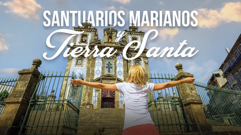 Santuarios Marianos y Tierra Santa