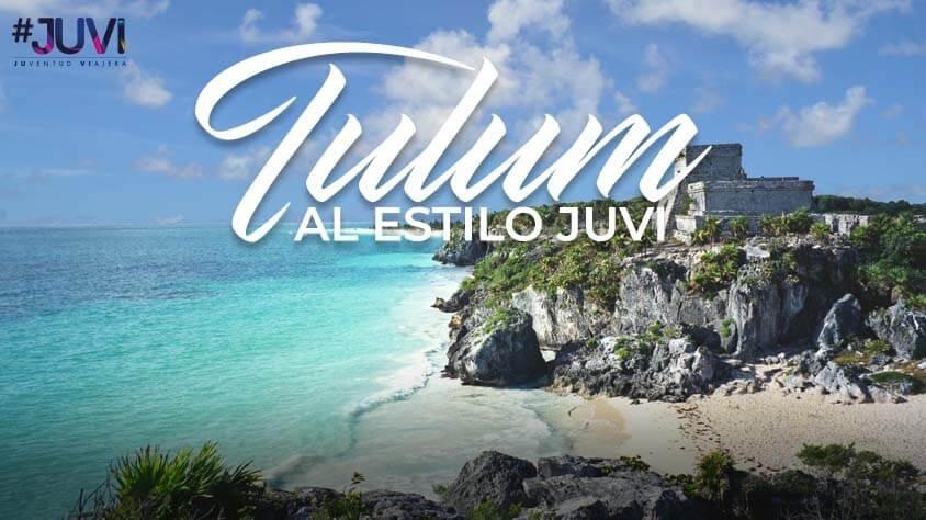 viaje Tulum al Estilo Juvi